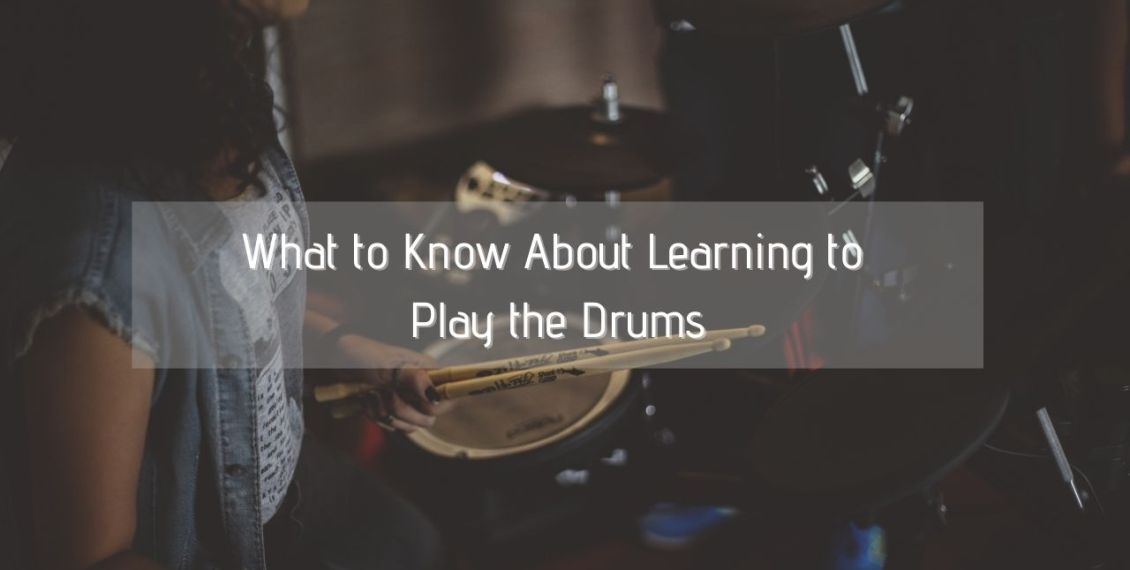 What to Know About Learning to Play the Drums