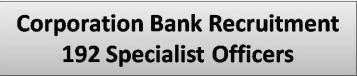 Corporation Bank Recruitment 192 Specialist Officers