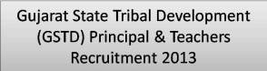 Gujarat State Tribal Development (GSTD) Principal & Teachers Recruitment 2013