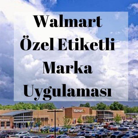 Walmart Özel Etiketli Marka Uygulaması