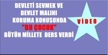 """BİR ÇOCUK BİR MİLLETE """"DEVLET MALINI KORUMA"""" DERSİ VERDİ"""