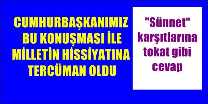 """CUMHURBAŞKANI ERDOĞAN'DAN """"SÜNNET"""" DÜŞMANLARINA TOKAT GİBİ CEVAP"""