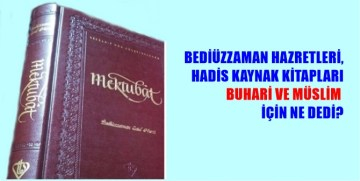 BEDİÜZZAMAN HAZRETLERİ HADİS KAYNAK KİTAPLARININ GÜVENİLİRLİĞİNİ BÖYLE ANLATTI