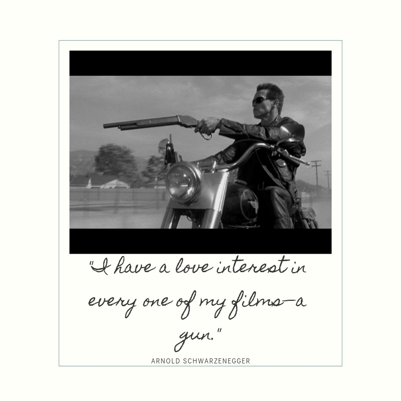 """Actor Arnold Schwarzenegger said, """"I have a love interest in every one of my films - a gun."""""""