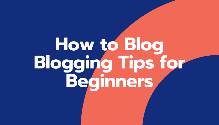 How to Blog Like a Pro? 8 Basic Blogging Tips for Beginners