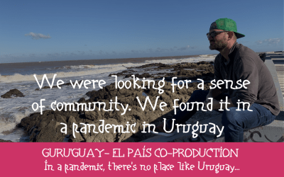 We were looking for a sense of community. We found it in a pandemic in Uruguay
