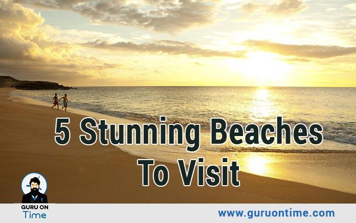 Stunning Beaches To Visit