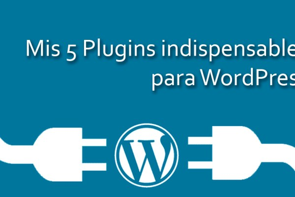 5 plugins imprescindibles para WordPress