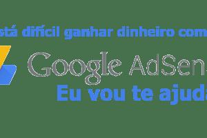 Está difícil ganhar dinheiro com o Google Adsense