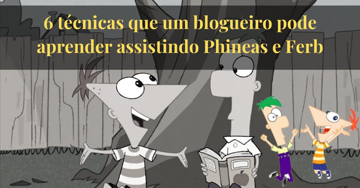 6 técnicas que um blogueiro pode aprender assistindo Phineas e Ferb