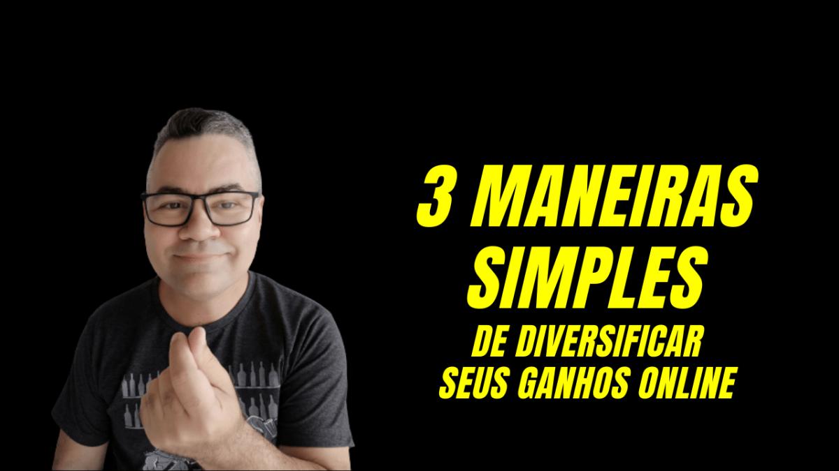 3 maneiras SIMPLES de diversificar seus ganhos online