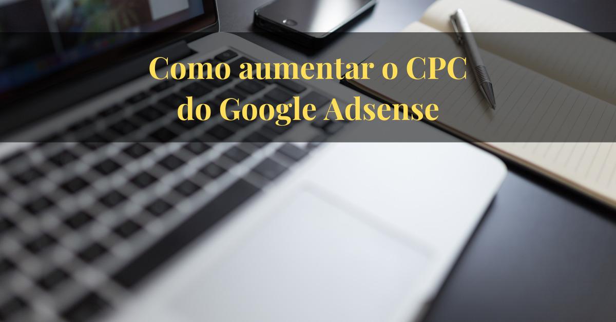 Como aumentar o CPC no Google Adsense (para sites e blogs em qualquer nicho)