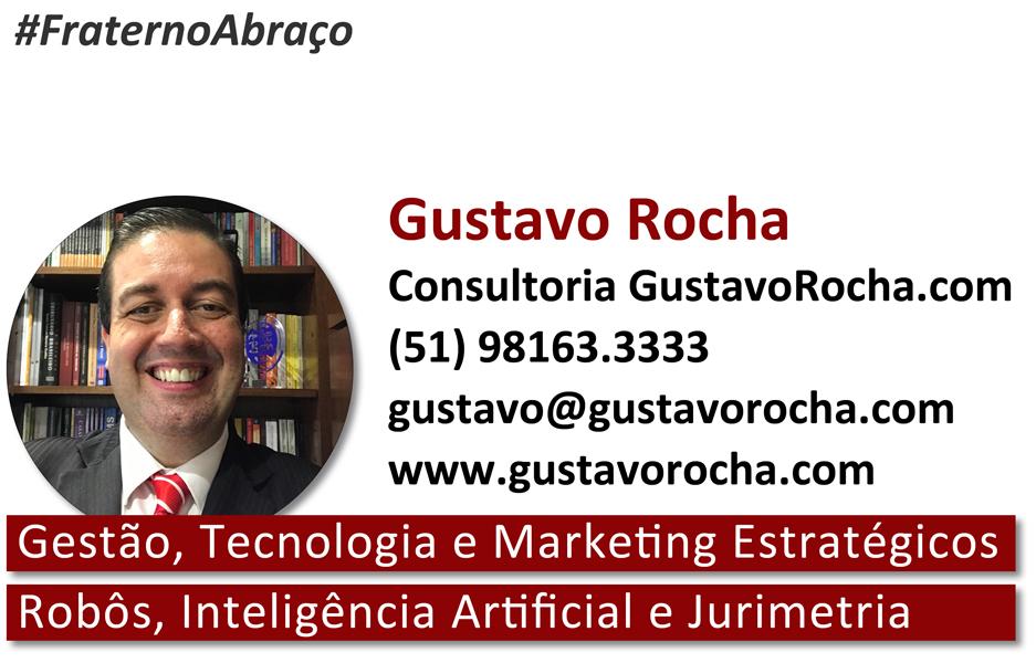 #FraternoAbraçoGustavo RochaConsultoria GustavoRocha.com  |  Gestão, Tecnologia e Marketing EstratégicosRobôs  |  Inteligência Artificial  |  Jurimetria(51) 98163.3333  |  gustavo@gustavorocha.com  | www.gustavorocha.com