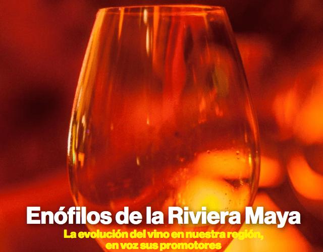 Enófilos de la Riviera Maya, la evolución del vino en nuestra región, en voz sus promotores
