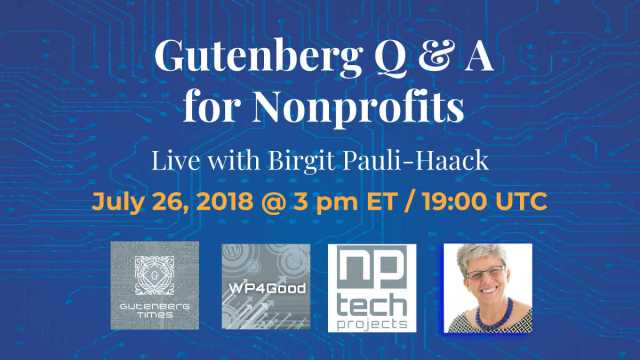 Cover: Gutenberg Live Q & A for nonprofits with Birgit Pauli-Haack & WP4Good July 26th at 3pm