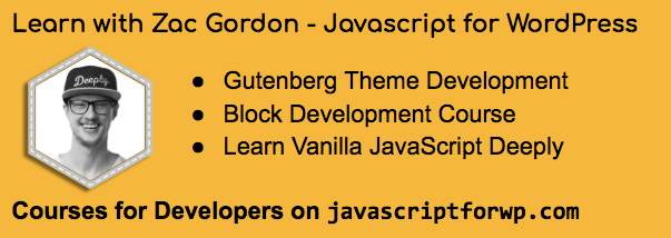 Courses for Developers - JavaScript for WordPress with Zac Gordon
