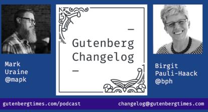 Podcast Info: Mark Uraine @mapk Birgit Pauli-Haack @bph email changelog@gutenbergtimes.com url:gutenbergtimes.com/podcast
