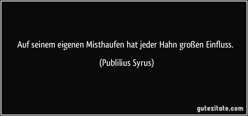 https://i0.wp.com/gutezitate.com/zitate-bilder/zitat-auf-seinem-eigenen-misthaufen-hat-jeder-hahn-groszen-einfluss-publilius-syrus-175570.jpg