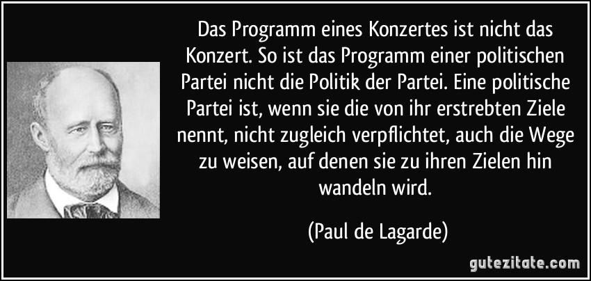 https://i0.wp.com/gutezitate.com/zitate-bilder/zitat-das-programm-eines-konzertes-ist-nicht-das-konzert-so-ist-das-programm-einer-politischen-partei-paul-de-lagarde-168002.jpg