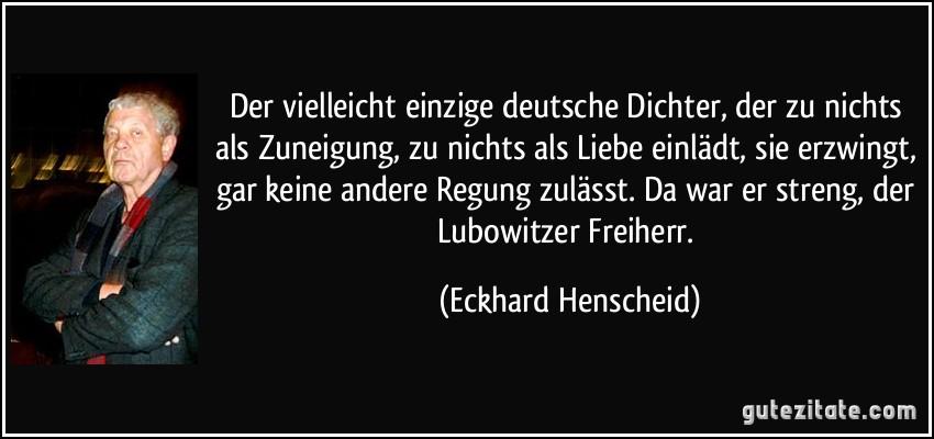 Bekannte Zitate Deutscher Dichter Leben Zitate Der Vielleicht Einzige Deutsche Dichter Der Zu Nichts Als Zuneigung Zu Nichts Als Liebe