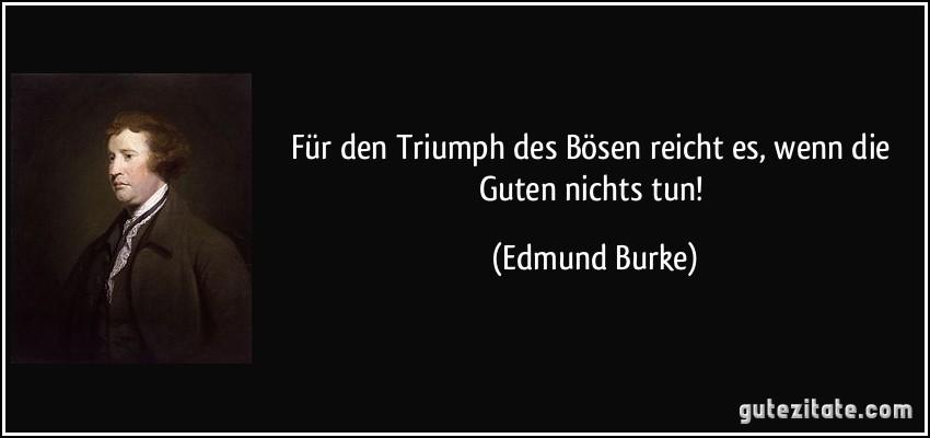https://i0.wp.com/gutezitate.com/zitate-bilder/zitat-fur-den-triumph-des-bosen-reicht-es-wenn-die-guten-nichts-tun-edmund-burke-102819.jpg