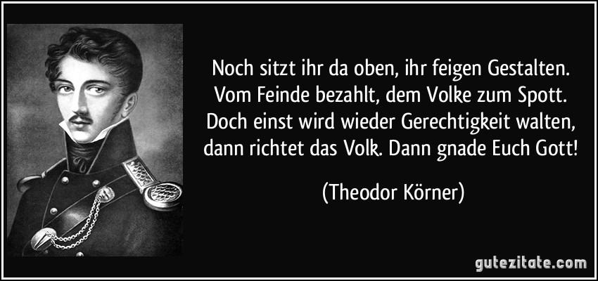 https://i0.wp.com/gutezitate.com/zitate-bilder/zitat-noch-sitzt-ihr-da-oben-ihr-feigen-gestalten-vom-feinde-bezahlt-dem-volke-zum-spott-doch-einst-theodor-korner-282565.jpg