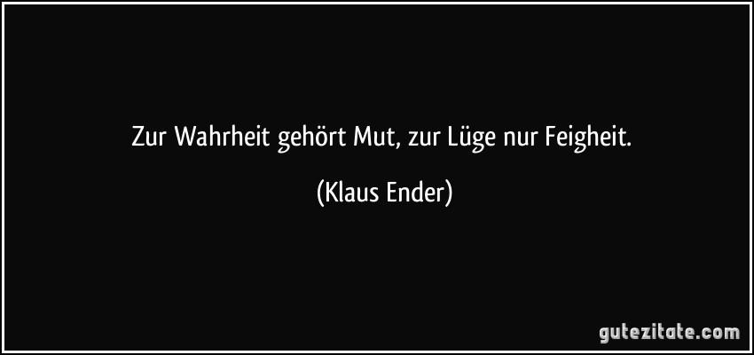https://i0.wp.com/gutezitate.com/zitate-bilder/zitat-zur-wahrheit-gehort-mut-zur-luge-nur-feigheit-klaus-ender-271691.jpg