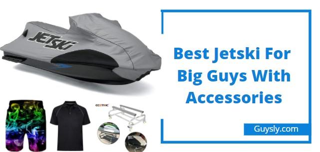 Best Jet Ski For Big Guys