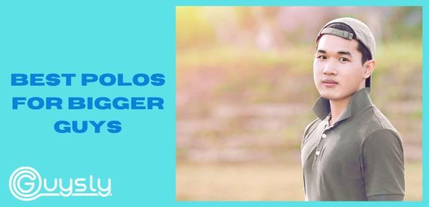 Best Polos for Bigger Guys