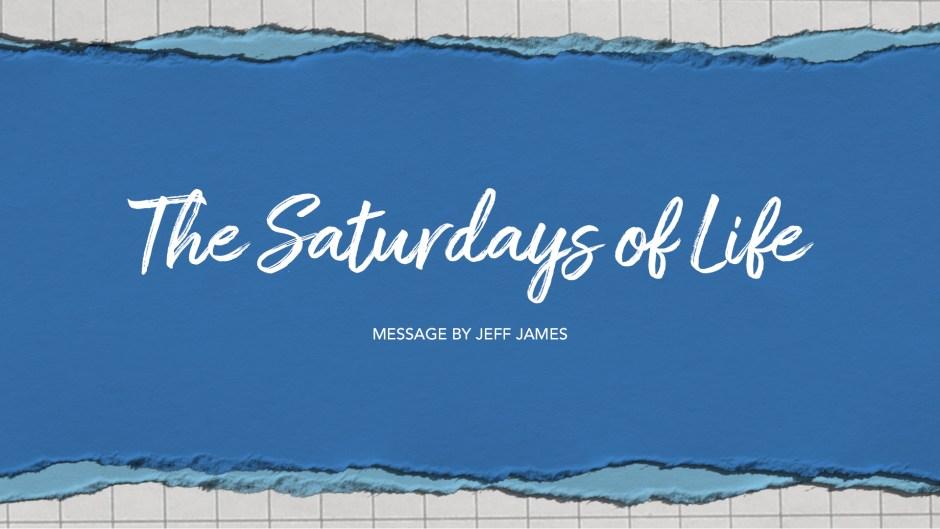 The Saturdays of Life