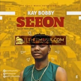 NEW TRENDING HIT MUSIK: KAY BOBBY – SEBON   @Iamkaybobby