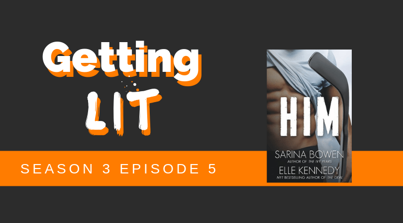 Getting Lit S3EP5: Him