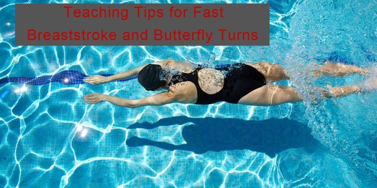 Teaching Tips for Fast Breaststroke and Butterfly Turns