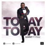 New Music: Download Sammy – Today Today Ft. Praiz