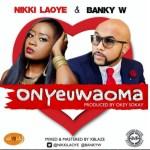 New Music: Download Nikki Laoye  –  Onyeuwaoma Ft. Banky W  (Prod. Okey Sokay)