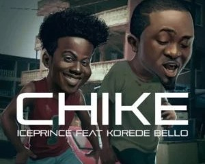 Ice Prince -- Chike Ft Korede Bello