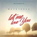 New Music: Download Mo Cheddah – Let Me Love You (Prod by Mosa)