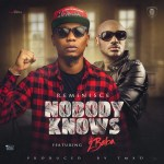 New Music: Download Reminisce — Nobody Knows Ft. 2Baba