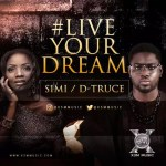 New Music: Download Simi — Live Your Dream Ft. D-Truce