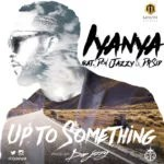 New Music : Download Iyanya — Up To Something Ft. Don Jazzy & Dr Sid