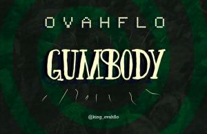 OvahFlo -- Gumbody (Prod by Lames Cole)