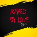 "Music Premiere : DonYom Finally Drops Highly Anticipated EP "" Inspired By Love """