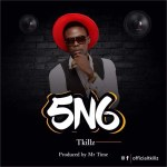 "Music Premiere : Tkillz Returns with New Love Anthem "" 5N6 "", Download Tkillz — 5N6 (Prod by Mr.Time)"