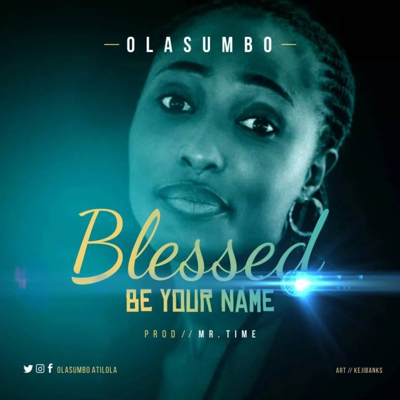 Olasumbo -- Blessed Be Your Name (Prod By Mr Time) Art (1)