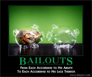 bailouts : from each according to his abilities to each according to his lack thereof.