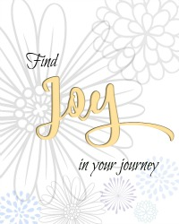 Find Joy in your journey, my phrase for 2016. Download the free pdf printable to frame. www.H2OBungalow.com