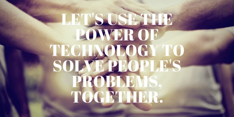 let's use the power of technology to solve people's problems, together