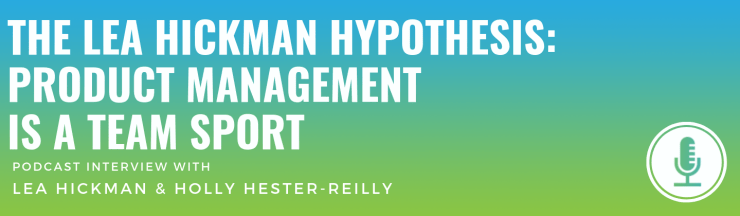 The Lea Hickman Hypothesis: Product Management Is a Team Sport