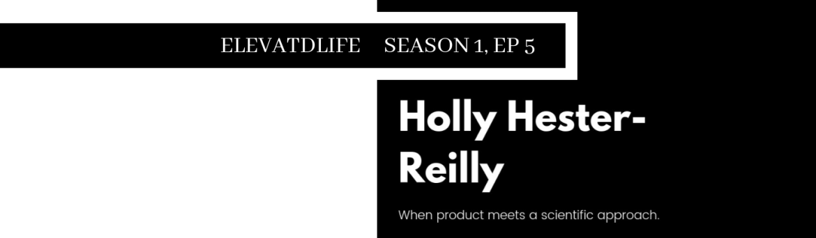 Elevatdlife podcast interview with Holly Hester-Reilly from H2R Products Science
