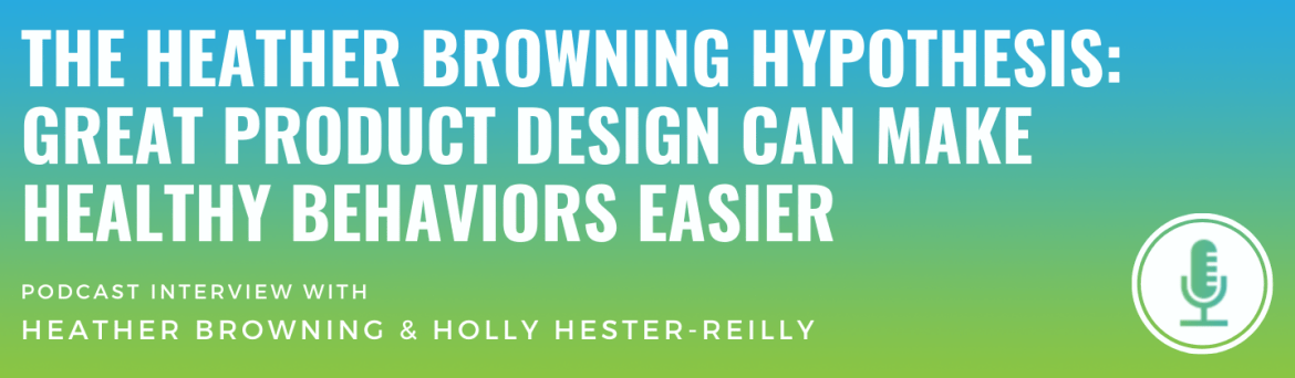 The Heathing Browning Hypothesis: Great Product Design Can Make Healthy Behaviors Easier